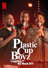 Search netflix Plastic Cup Boyz: Laughing My Mask Off!